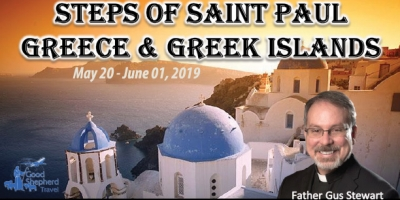12 Days Steps of Saint Paul - Greece & Greek Islands - May 20-June 01, 2019 - Fr. Gus Stewart