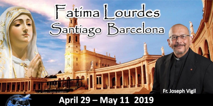 13 Day Tour to Fatima, Lourdes, Santiago, and Barcelona April 29 -May 11 2019 - Fr. Joseph Vigil