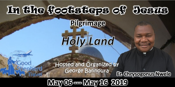 11 Days Pilgrimage to the Holy Land from Denver, CO - May 06 - 16, 2019 - with Fr. Chrysognus Nwele