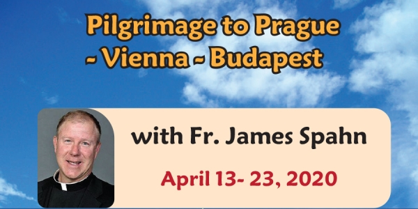 11 Days Pilgrimage to Prague - Vienna - Budapest from Denver, CO - October 4th -14th 2020 - Fr. James Spahn