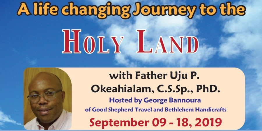 10 Days life changing Journey to the Holy Land from Denver - September 09-18, 2019 - Father Uju P. Okeahialam, C.S.Sp., PhD.