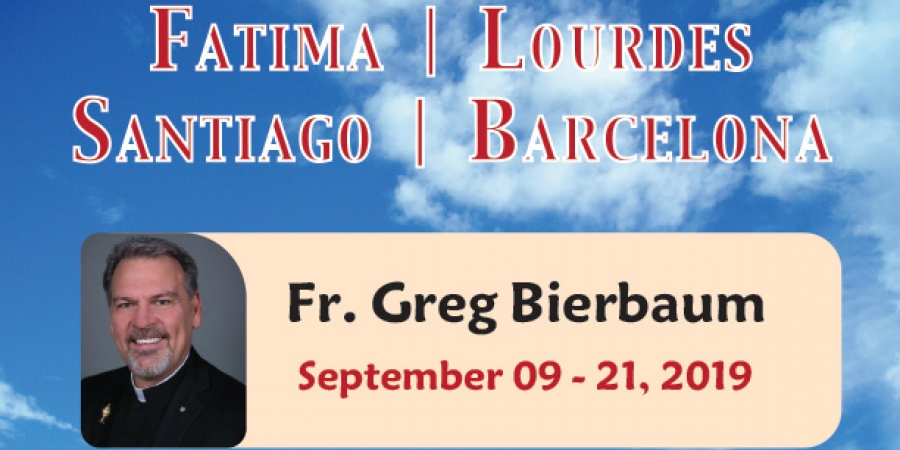 13 Days Fatima - Lourdes - Santiago - Barcelona from Denver, CO - Sept. 09 - 21, 2019 - Fr. Greg Bierbaum