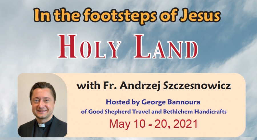 11 Days In the footsteps of Jesus from Denver, CO - May 10 - 20, 2021 - Fr. Andrzej Szczesnowicz