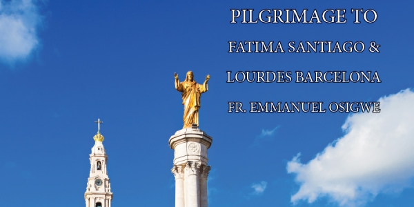 13 Days Pilgrimage to Fatima - Santiago & Lourdes - Barcelona from Denver, CO - Oct 5th-16th , 2020 - Fr. Emmanuel Osigwe